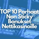 TOP 10 Parhaat Non Sticky Bonukset Nettikasinoille 800 x 400